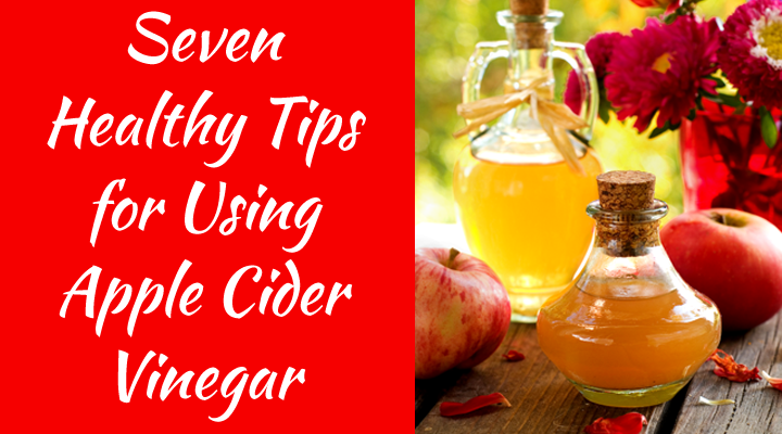 011-7 Healthy Tips for Using Apple Cider Vinegar