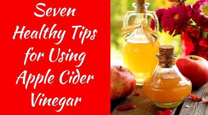 011-7 Healthy Tips for Using Apple Cider Vinegar